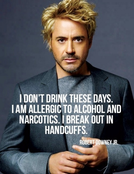 robert_downey_jr_quote_i_dont_drink_these_days_i_am_allergic_to_alcohol_and_narcotics_i_break_out_in_handcuffs